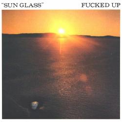 "Fucked Up - Sun Glass - 7"""