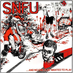 SNFU - ...And No One Else Wanted To Play - LP