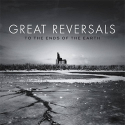 Great Reversals - To The Ends Of The Earth - CD