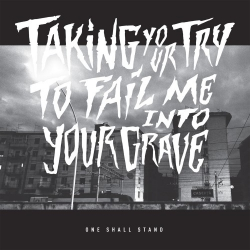 One Shall Stand - Taking Your Try To Fail Me Into Your Grave - CD