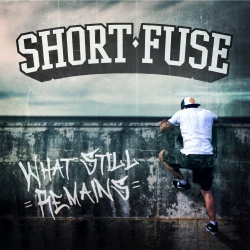 Short Fuse - What Still Remains - CD