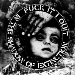 Fuck It I Quit - Shadow Of Extinction - 7""