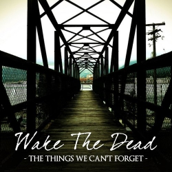 Wake The Dead - The Things We Can't Forget - CD