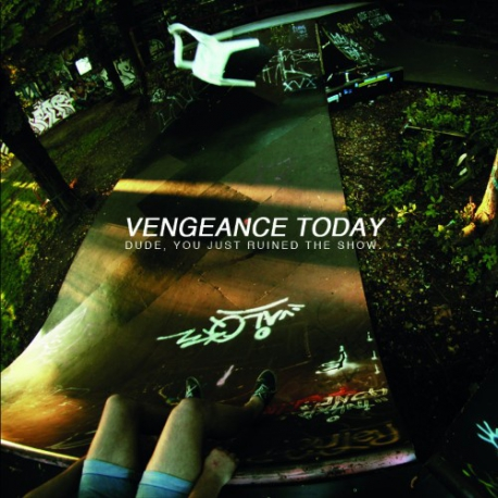 Vengeance Today - Dude, You Just Ruined The Show - LP