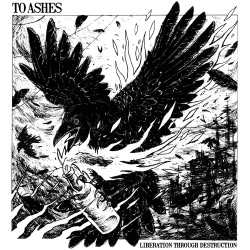 To Ashes - Liberation Through Destruction - 7""