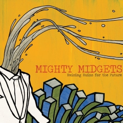 Mighty Midgets - Raising Ruins For The Future - LP