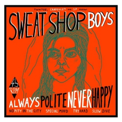 Sweatshop Boys - Always Polite, Never Happy - 7""